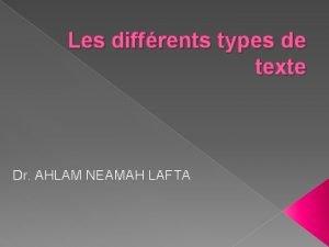 Les diffrents types de texte Dr AHLAM NEAMAH