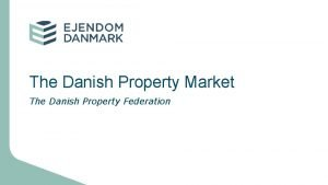 The Danish Property Market The Danish Property Federation