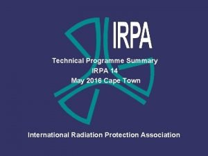 Technical Programme Summary IRPA 14 May 2016 Cape