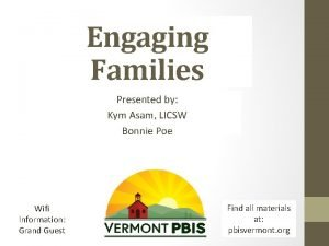 Engaging Families Presented by Kym Asam LICSW Bonnie
