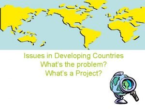 Issues in Developing Countries Whats the problem Whats