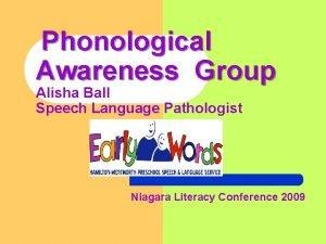 Phonological Awareness Group Alisha Ball Speech Language Pathologist