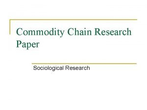 Commodity Chain Research Paper Sociological Research Commodity Chains