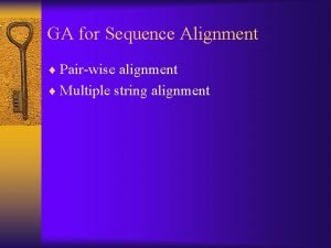 GA for Sequence Alignment Pairwise alignment Multiple string