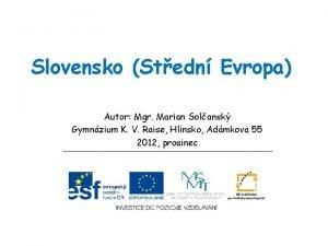Slovensko Stedn Evropa Autor Mgr Marian Solansk Gymnzium