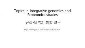 Topics in Integrative genomics and Proteomics studies http