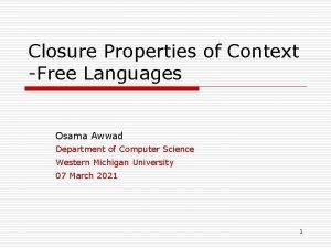 Closure Properties of Context Free Languages Osama Awwad