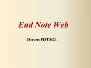 End Note Web Meryem FISTIKI Giri Sayfas zellikleri