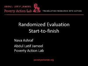 TRANSLATING RESEARCH INTO ACTION Randomized Evaluation Starttofinish Nava
