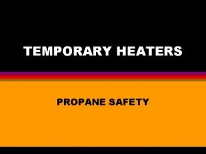 TEMPORARY HEATERS PROPANE SAFETY TEMPORARY HEATERS l Circulating