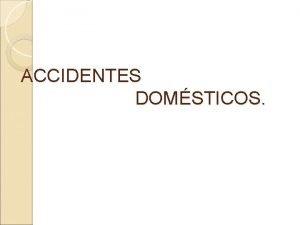ACCIDENTES DOMSTICOS CLASIFICACIN DE LOS ACCIDENTES 1 De