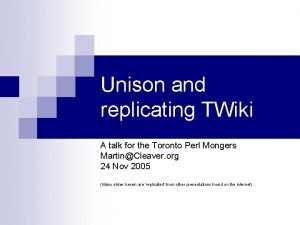 Unison and replicating TWiki A talk for the
