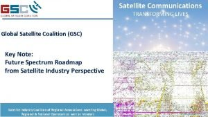 Satellite Communications TRANSFORMING LIVES Global Satellite Coalition GSC