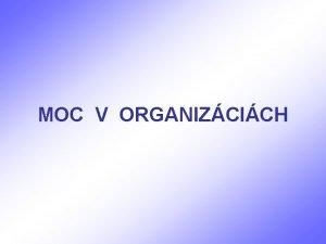 MOC V ORGANIZCICH Moc predstavuje vzah a to
