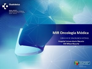 MIR Oncologa Mdica SERVICIO DE ONCOLOGA MDICA Hospital