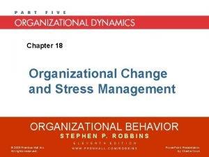 Chapter 18 Organizational Change and Stress Management ORGANIZATIONAL