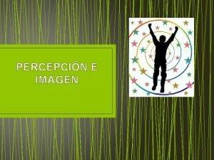 PERCEPCIN E IMAGEN PERCEPCIN SENSACIN impresin material hecha