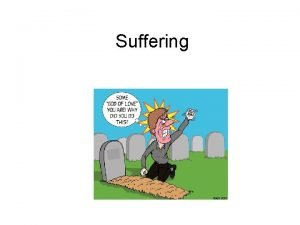 Suffering Objectives Understand the Christian response to suffering