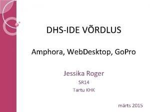 DHSIDE VRDLUS Amphora Web Desktop Go Pro Jessika