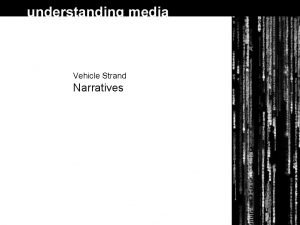 Vehicle Strand Narratives Matrix 1999 Why Narrative way