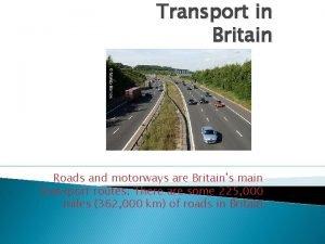 Transport in Britain Roads and motorways are Britains