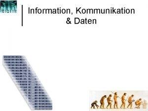 Information Kommunikation Daten Information Kommunikation Was versteht der