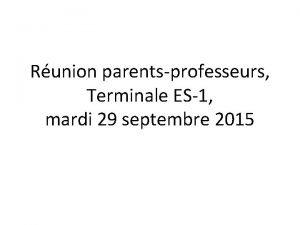Runion parentsprofesseurs Terminale ES1 mardi 29 septembre 2015