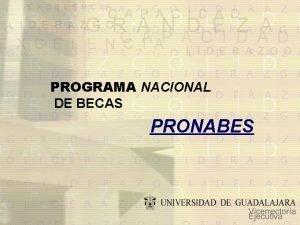 PROGRAMA NACIONAL DE BECAS PRONABES PROPSITO Fomentar que