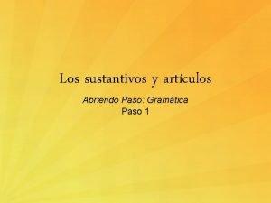 Los sustantivos y artculos Abriendo Paso Gramtica Paso
