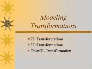 Modeling Transformations 2 D Transformations 3 D Transformations