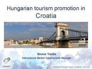 Hungarian tourism promotion in Croatia Emese Tomka International
