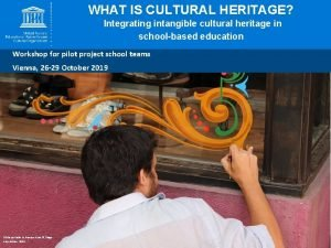 WHAT IS CULTURAL HERITAGE Integrating intangible cultural heritage