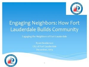 Engaging Neighbors How Fort Lauderdale Builds Community Engaging