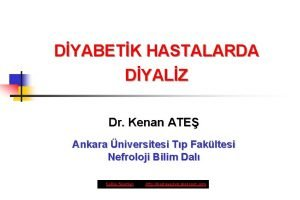 DYABETK HASTALARDA DYALZ Dr Kenan ATE Ankara niversitesi