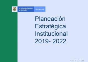 Planeacin Estratgica Institucional 2019 2022 Versin 1 31