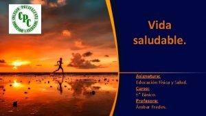 Vida saludable Asignatura Educacin Fsica y Salud Curso