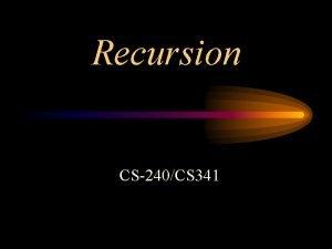 Recursion CS240CS 341 What is recursion a function