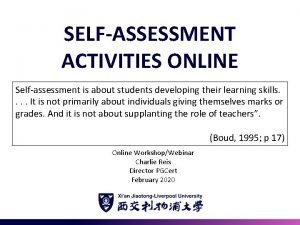 SELFASSESSMENT ACTIVITIES ONLINE Selfassessment is about students developing