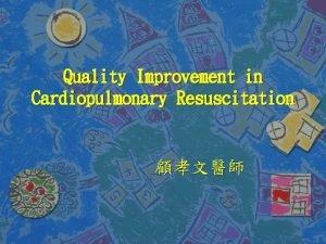 Quality Improvement in Cardiopulmonary Resuscitation How to Definite
