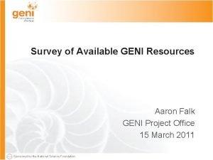 Survey of Available GENI Resources Aaron Falk GENI