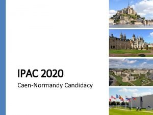 IPAC 2020 CaenNormandy Candidacy IPAC 2020 France bid