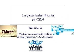 Les principales thories en GRH Rim Gharbi Docteur