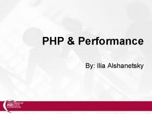 PHP Performance By Ilia Alshanetsky CompilerOpcode Caches This