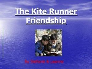 The Kite Runner Friendship By Stefanie Leanne One
