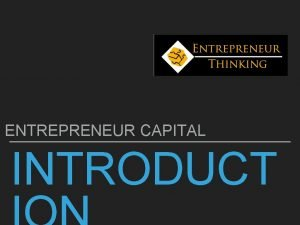 ENTREPRENEUR CAPITAL INTRODUCT AIMS OUTCOMES INTRODUCTION AIM AND