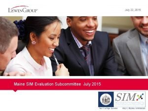 July 22 2015 Maine SIM Evaluation Subcommittee July