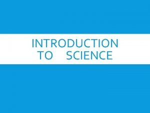 INTRODUCTION TO SCIENCE LAB SAFETY BRANCHES OF SCIENCE