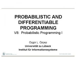 PROBABILISTIC AND DIFFERENTIABLE PROGRAMMING V 8 Probabilistic Programming