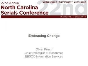 Embracing Change Oliver Pesch Chief Strategist EResources EBSCO