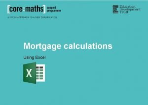 Mortgage calculations Using Excel Repaying a mortgage When